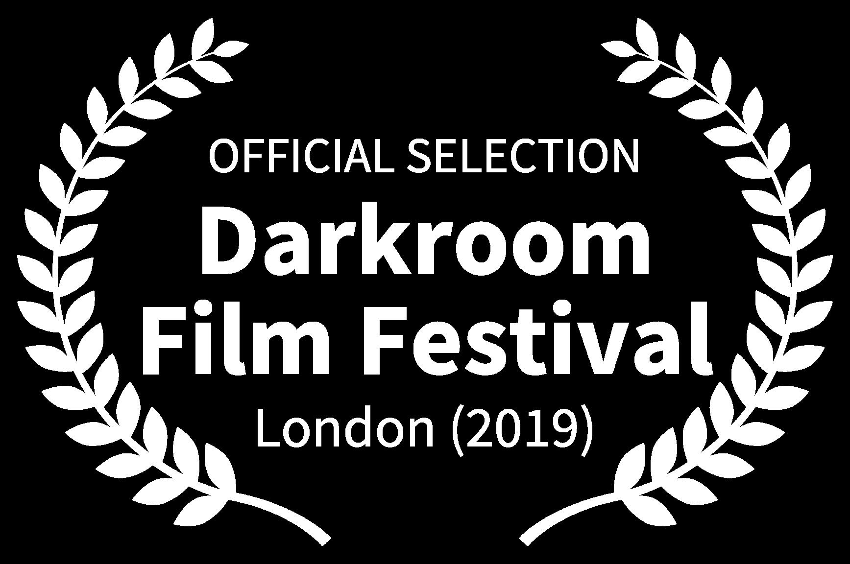 OFFICIAL SELECTION - Darkroom Film Festival - London 2019