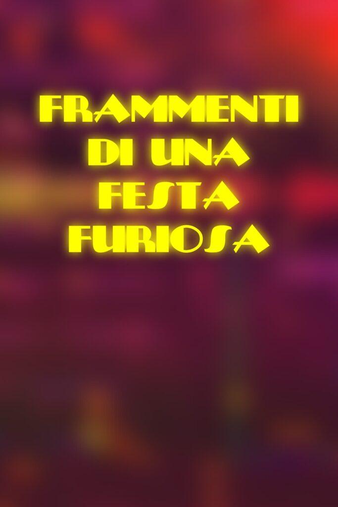 "Poster for the movie ""Frammenti di una Festa Furiosa"""